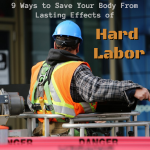 9 Ways to Save Your Body From Lasting Effects of Hard/Manual Labor